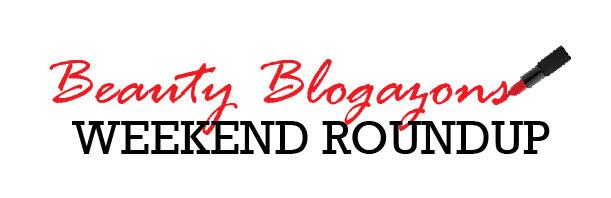BeautyBlogazons_WeekendRoundup